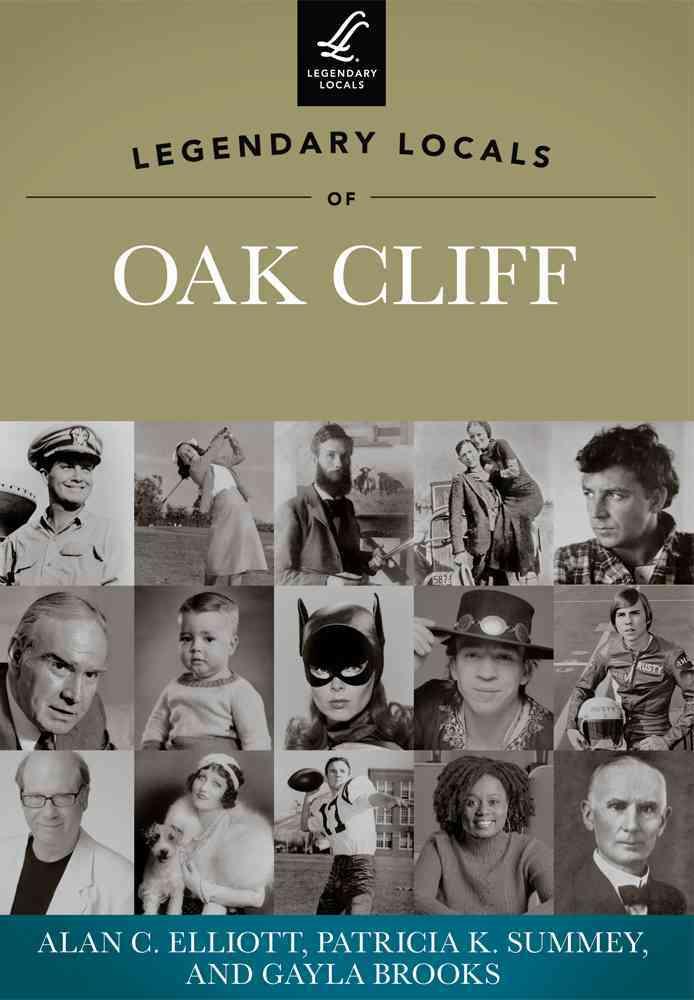 Legendary Locals of Oak Cliff By Elliott, Alan C./ Summey, Patricia K./ Brooks, Gayla